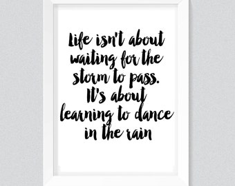 Life isn't about waiting for the storm to pass. It's about learning to dance in the rain Print, Typography quote, wall printables,art prints