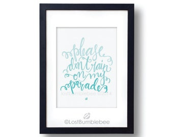 Please Don't Rain On My Parade : Hand Lettered Print, Handlettered, teal, turquoise, gradient hand written quote, water color, water colour
