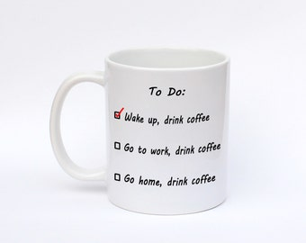 Funny Coffee mug, To do list, Coffee Coffee and more Coffee