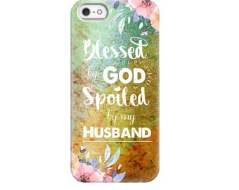 Christian Phone Cases - Blessed by God Spoiled by my Husband