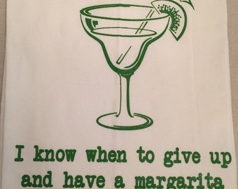 """Flour sack dish towel """" I know when to give up and have a margarita"""", 100% cotton dishtowel for sale at Estate ReSale & ReDesign store"""