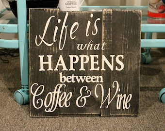 Wooden Sign: Life is what happens between Coffee and Wine - custom wood sign