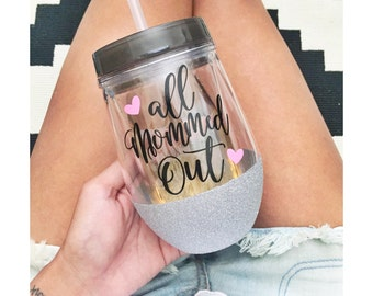 All Mommed Out Acrylic Wine Tumbler Sippy Cup// Mom Life // Glitter Cup // Glitter Dipped // Wine glass // Birthday Present // Wine