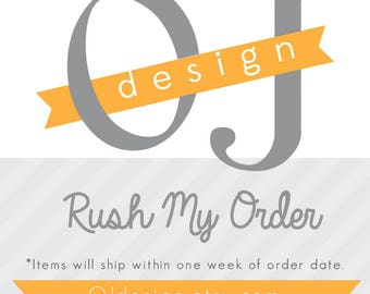 RUSH MY ORDER - One week production time + plus shipping time