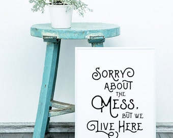"PDF Printable • ""Sorry About the Mess, but We Live Here"" • Instant Digital Download"
