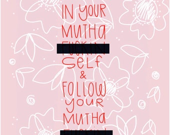 Believe in your mother cussing self & follow your mother cussing dreams print