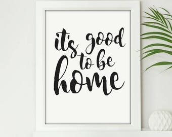 Its Good To Be Home - Digital Print Download, Wall Art, Typography print, Printable Quote, Art Print