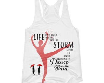 Life isn't about waiting for the Storm to Pass, it's about learning to dance in the rain,  Women's Racerback Tank