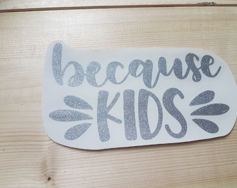 because KIDS vehicle decal