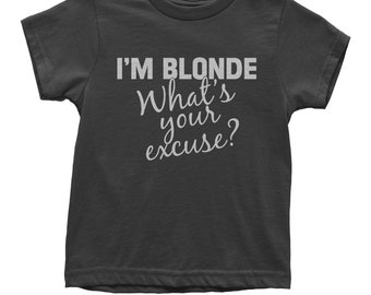 I'm Blonde, What's Your Excuse Youth T-shirt