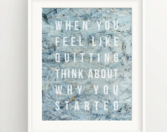 "Motivational Print - ""When you feel like quitting, think about why you started."" Quote on painted wood, Inspiration, success"