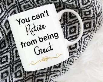 Teacher Retirement Gifts - You Can't Retire from Being Great Coffee Mug