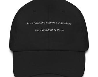 Dad hat  In an alternate universe somewhere   The President Is Right