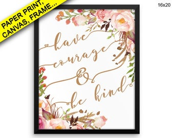Have Courage And Be Prints Have Courage And Be Canvas Wall Art Have Courage And Be Framed Print Have Courage And Be Canvas Art Have Kind