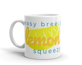 Coffee Cup Mug, Right Handed, Silly Whimsical Saying Easy Breezy Lemon Squeezy Mug