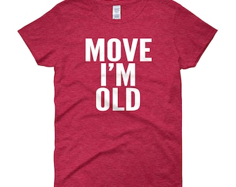 Move I'm Old Funny Senior Citizen Gift Women's T-Shirt Over The Hill Age Birthday Gift T-Shirt Funny Gag Gift Old People Old Lady Gifts