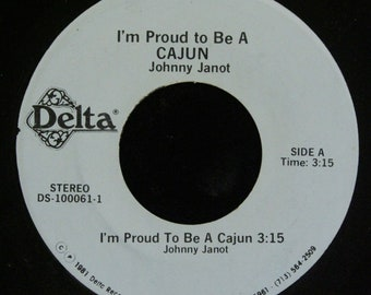 Johnny Janot I'm Proud To Be A Cajun 45 RPM Delta Records DS-100061
