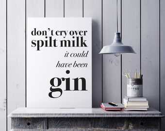 Don't cry over spilt milk print - Gin print - Gin gift - mothers day gift - mothers day - scandi print - gin and tonic gift - mum gift