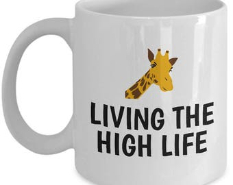 Funny Giraffe Mug - Giraffe Lover Gift - Living The High Life - Cute Giraffe Present