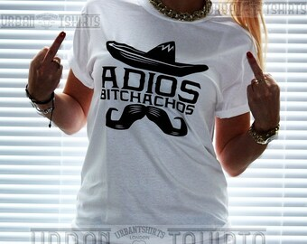 ADIOS BITCHACHOS T-SHIRT ,Mexican Moustache / Premium Quality ! - Made in London / Fast Delivery to the Usa , Canada , Australia & Europe !