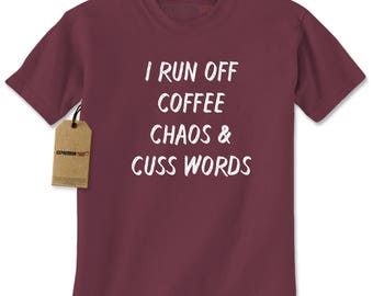 I Run Off Coffee Chaos And Cuss Words Mens T-shirt