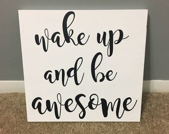 Wake Up and Be Awesome / wood sign / gift / home decor / motivation