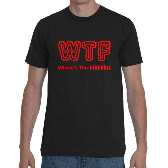 WTF Where's The Fireball Funny College Frat Party Whiskey Shirt Short-Sleeve Spring Break Summer Drinking Unisex liquor T-Shirt trending Whi