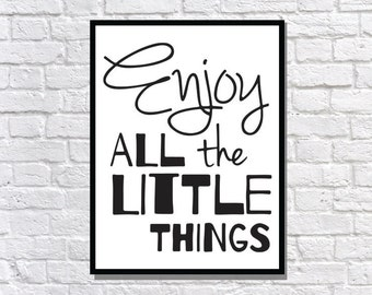 Enjoy All the Little Things DIGITAL DOWNLOAD Matte black and white poster typography print