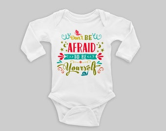 Don't Be Afraid to Be Yourself Bodysuit Inspirational Quotes Baby Clothes Cute Baby Outfit Baby Shower Gift Unique Gift for Baby Girl