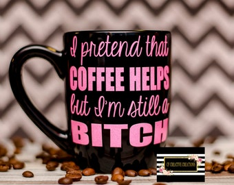 Coffee helps but I'm still a B*tch Coffee Mug