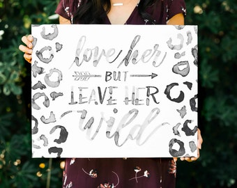 Love Her But Leave Her Wild FREE SHIPPING Handlettered Modern Calligraphy Canvas Print Quote Art Nursery Wall Art