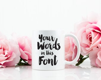 Custom Coffee Mug Tea Cup - Your words in this font - Brush Script - Gift For Her Him Friend Family Birthday Gift, Customizable Gift - C008