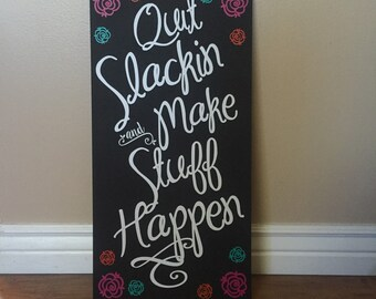 Quit slackin and make stuff happen, Funny Motivational Sign Office Sign, Workout room sign