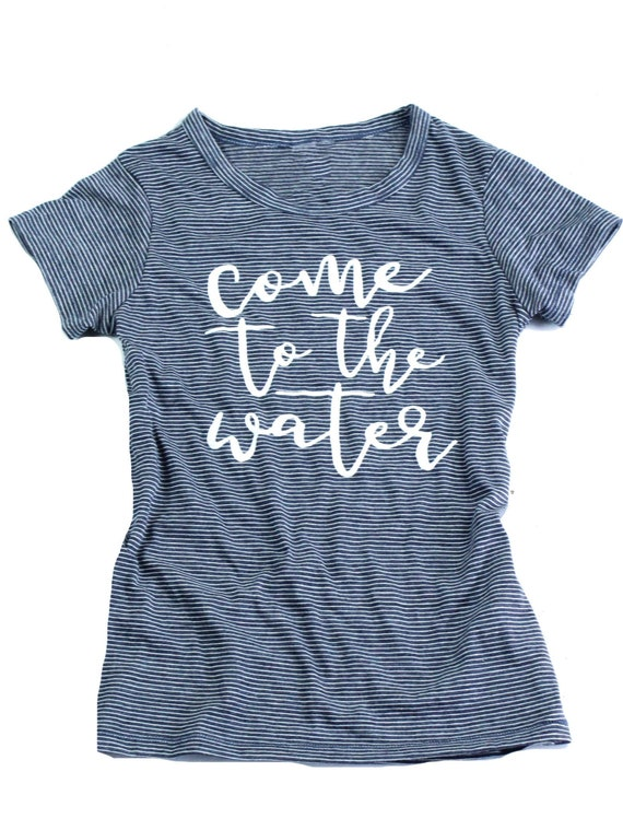 Come to the Water Tee