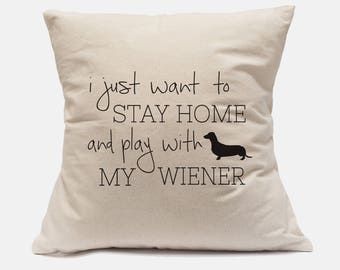 "100% Cotton Canvas Pillow Case ""I Just Want To Stay Home And Play With My Wiener"" Pillow Dachshund Pillow Dachshund Decor Wiener Dog Pillow"