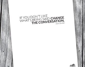 Change The Conversation – Don Draper Quote – Digital File – 8x10