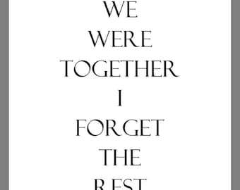 PRINTABLE 5x7 We Were Together I Forget The Rest SIGN