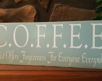 COFFEE...Christ Offers Forgiveness for Everyone Everywhere sign.  Solid wood  Custom Made, Rustic Treasures by Jordan's Designs