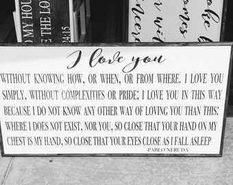 I love you without knowing how, or when, or from where... 2'x4' wood sign farmhouse decor Pablo Neruda quote wedding sign - anniversary sign