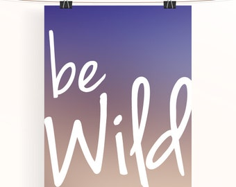 be wild - ombre inspirational poster - purple & peach motivational print - typography poster - nature print - home wall art - home decor