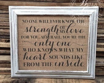 Strength of My Love for You You're the Only One Who Know What My Heart Sounds Like From Inside - Burlap Sign Cotton Art Print Nursery Decor