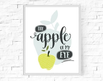 """Printable Apple Of My Eye Print - Instant Download - Kitchen Print - Child's Bedroom - Printable Wall Art - 8""""x10"""" and A4."""