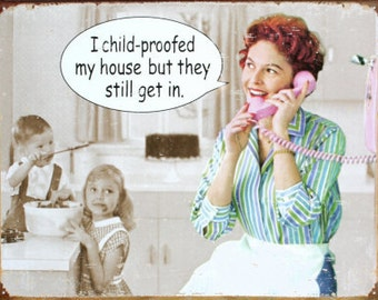 """Magnet, """"I child-proofed my house but they still get in"""""""