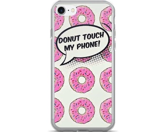 Donut Touch My Phone | Don't Touch My Phone iPhone 7/7s case, iPhone 7/7s plus, iPhone 5/5s/Se, iPhone 6/6s case, iPhone 6s plus