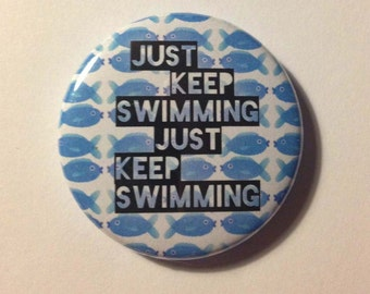 Just Keep Swimming Pinback Button Badge or Magnet 3.5cm