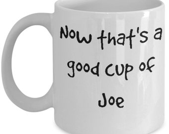 Funny Gift : Now that's a good cup of Joe White Mug