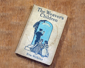 "A True Story of Pioneer Times, ""The Weaver's Children"" A Rare Antique Story Book Copyrighted in 1914 in Great Britain by Eva Wilkins"