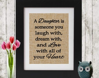 Daughter Quote - Gift for Daughter - A Daughters Love - Gift for her - Birthday Gift for her - Quote for Daughter - Daughter's Gift - Burlap