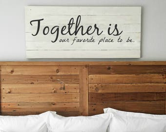 Together is our favorite place to be | Master bedroom wall decor| Huge Wall Art | Painted Reclaimed Wood Sign | Romantic Sign | Marriage