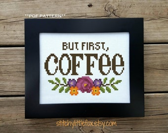 But First Coffee Cross Stitch Pattern, Modern Cross Stitch, Cute Needlepoint, Kitchen Decor, Flower Embroidery Pattern, Printable Download